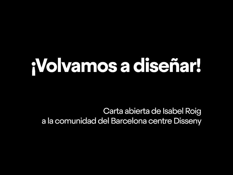 Carta abierta de Isabel Roig a la comunidad de Barcelona centre de Disseny | Barcelona centro de Diseño